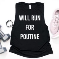Will Run For Poutine, Funny Gym Shirt For Women