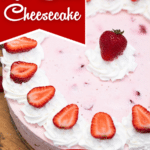 Whole no bake strawberry cheesecake