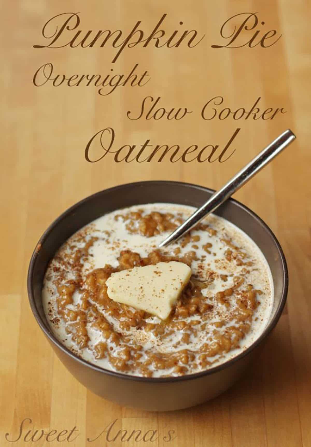 overnight slow cooked oatmeal with pumpkin puree, cinnamon, pumpkin pie spice ,topped with butter